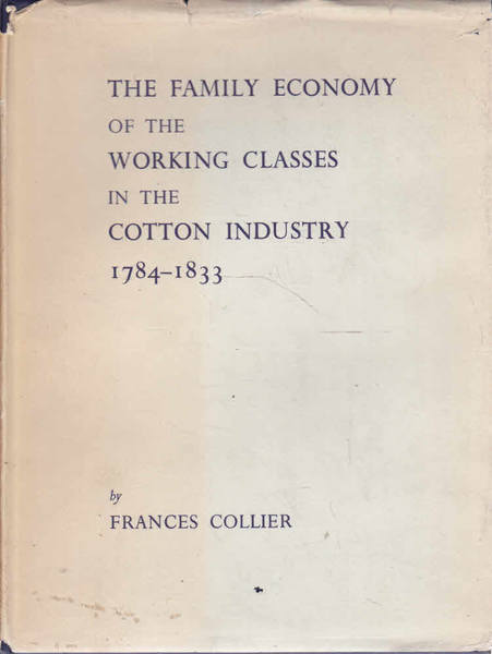 The Family Economy of the Working Classes in the Cotton Industry 1784-1833