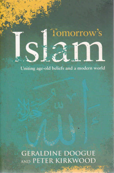 Tomorrow's Islam: Uniting Age-Old Beliefs and a Modern World