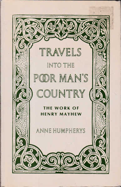 Travels into the Poor Man's Country: The Work of Henry Mayhew