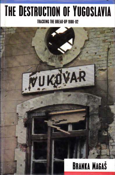 The Destruction of Yugoslavia: Tracking the Break-Up 1980-92