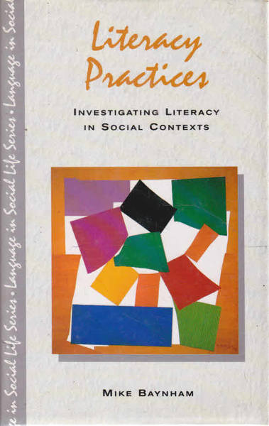 Literacy Practices: Investigating Literacy in Social Contexts