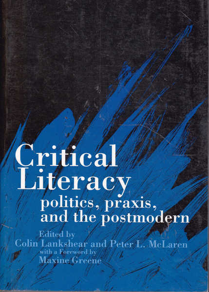 Critical Literacy: Politics, Praxis, and the Postmodern