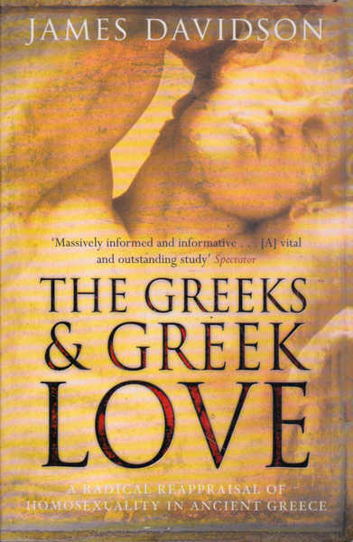 The Greeks and Greek Love: A Radical Reappraisal of Homosexuality in Ancient Greece