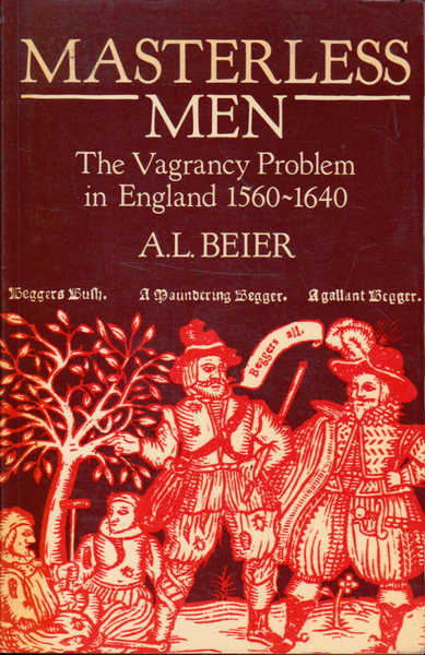 Masterless Men: The Vagrancy Problem in England 1560-1640