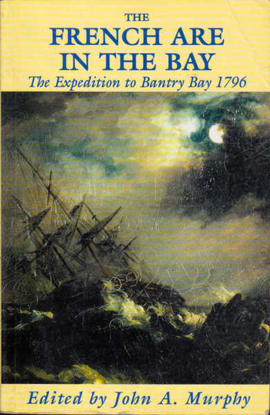 The French are in the Bay: The Expedition to Bantry Bay, 1796