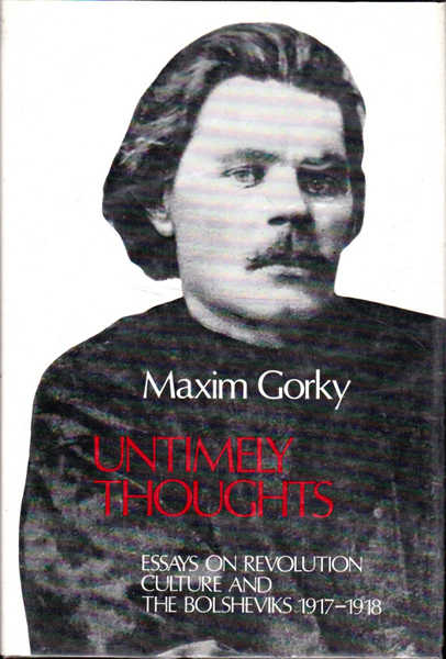Untimely Thoughts: Essays on Revolution, Culture and the Bolsheviks, 1917-1918