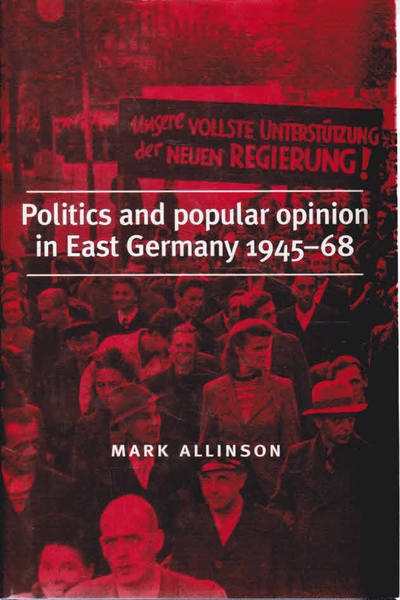 Politics and Popular Opinion in East Germany 1945-1968