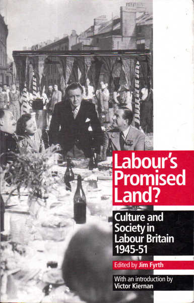 Labour's Promised Land?: Culture and Society in Labour Britain 1945-51
