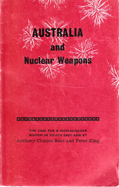 Australia and Nuclear Weapons: The Case for a Non-Nuclear Region in South East Asia