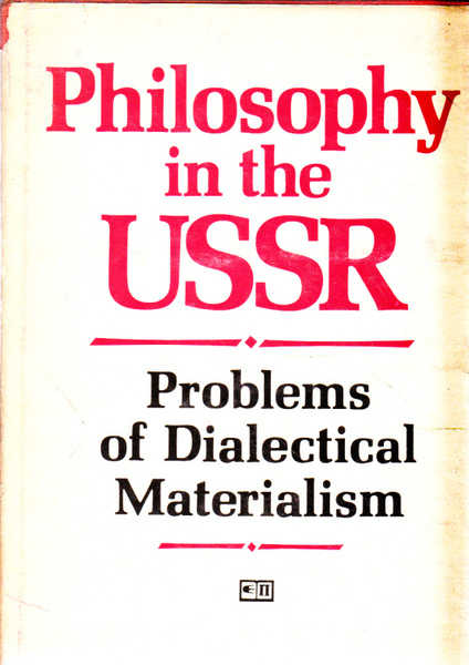 Philosophy in the USSR: Problems of Dialectical Materialism