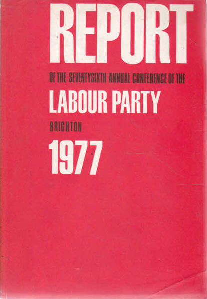Report of the Seventysixth Annual Conference of the Labour Party - Brighton 1977