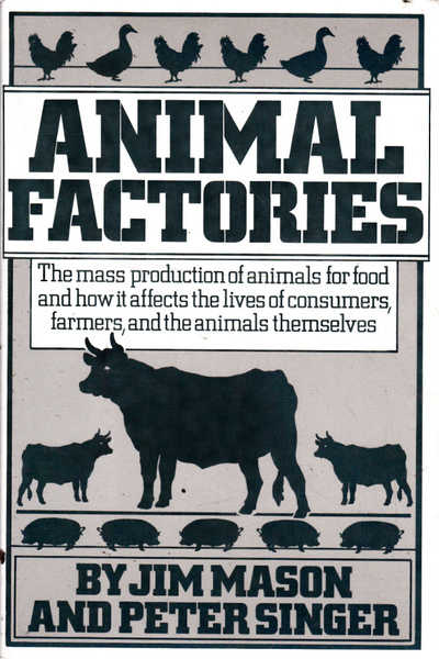 Animal Factories: The Mass Production of Animals for Food and How it Affects the Lives of Consumers, Farmers, and the Animals Themselves