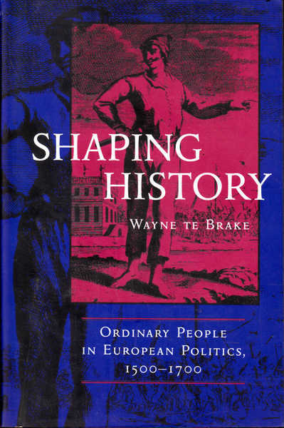 Shaping History: Ordinary People in European Politics 1500-1700