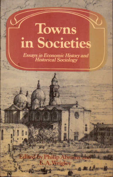 Towns in Societies: Essays in Economic History and Historical Sociology