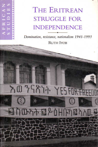 The Eritrean Struggle for Independence: Domination, Resistance, Nationalism 1941-1993