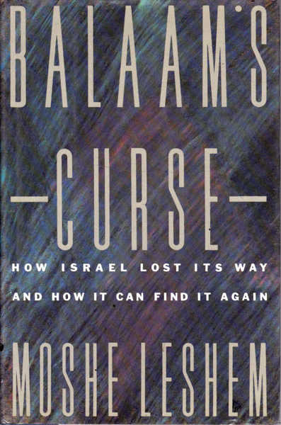 Balaam's Curse: How Israel Lost Its Way, and How It Can Find It Again