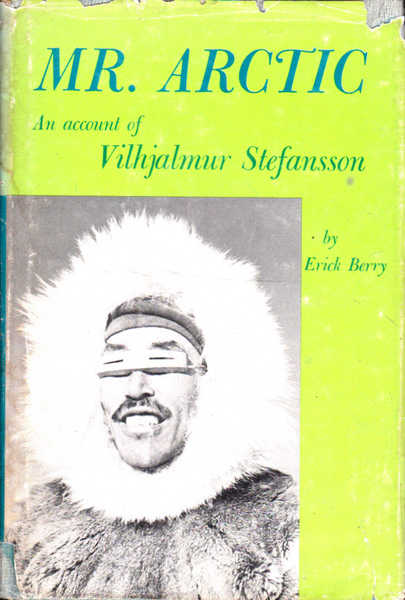 Mr Arctic : An Account of Vilhjalmur Stefansson