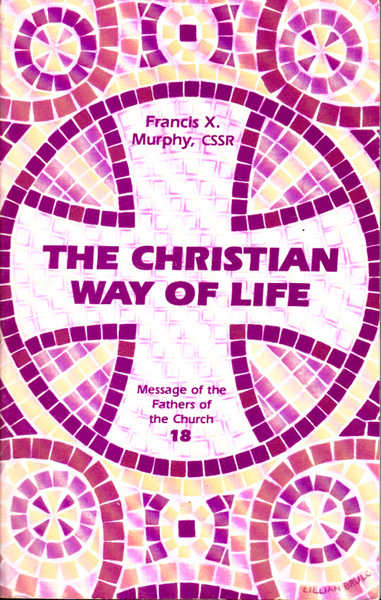 The Christian Way of Life: Message of the Fathers of the Church