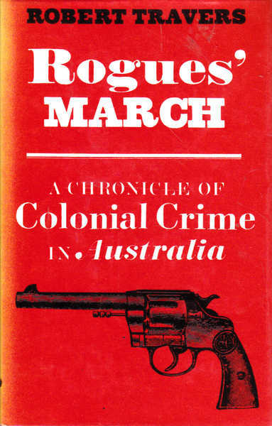 Rogues' March: A Chronicle of Colonial Crime in Australia