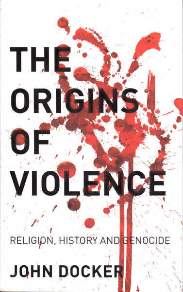 The Origins of Violence : Religion, History and Genocide