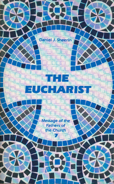 The Eucharist: Messages of the Fathers of the Church 7)