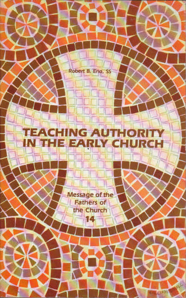 Teaching Authority in the Early Church (Message of the Fathers of the Church 14)