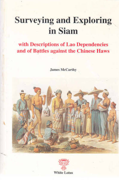 Surveying and Exploration in Siam: With Descriptions of Lao Dependencies and of Battles Against Chinese Haws