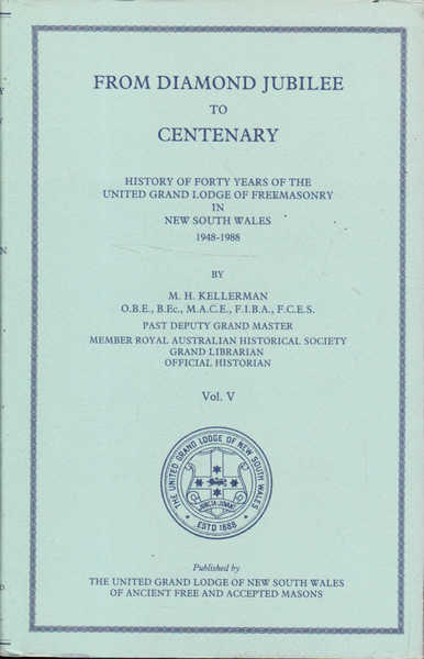 From Diamond Jubilee to Centenary: History of Forty Years of the United Grand Lodge of Freemasonry in New South Wales 1948 - 1988, Vol. V