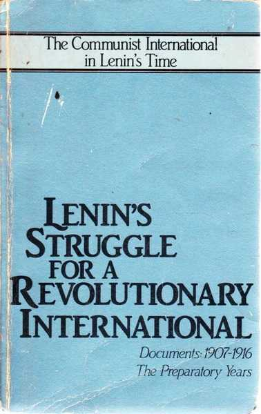 Lenin's Struggle for a Revolutionary International Documents : 1907-1916 the Preparatory Years