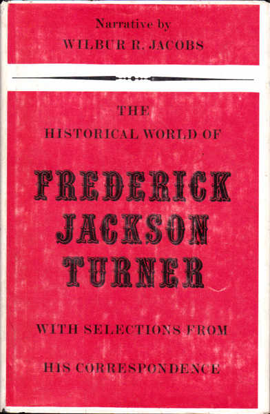 The Historical World of Frederick Jackson Turner with Selections from His Correspondence