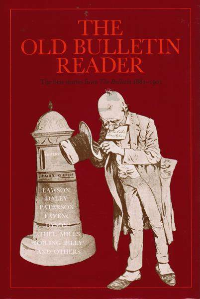 The Old Bulletin Reader: The Best Stories from the Bulletin 1881 - 1901