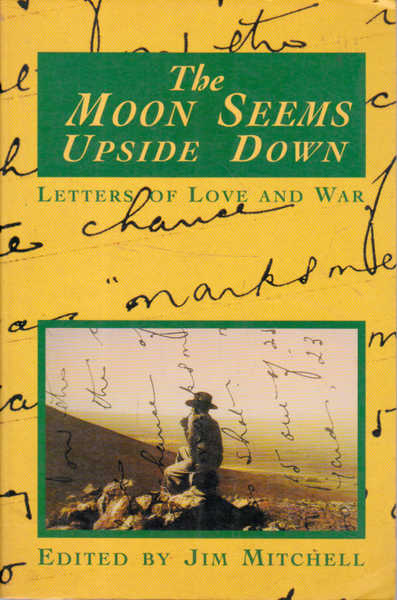 The Moon Seems Upside Down: The War Letters of Arthur Alan Mitchell from 1939 to 1945