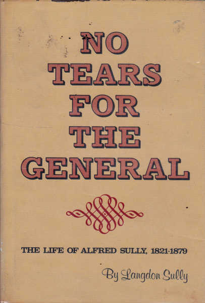 No Tears for the General: The Life of Alfred Sully, 1821-1879