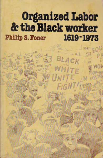 Organized Labor & the Black Worker 1619-1973