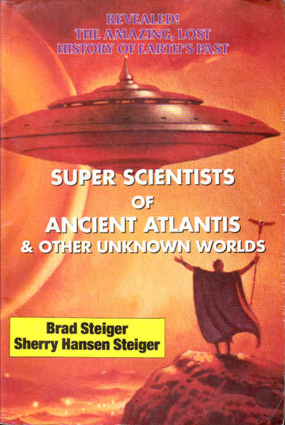 Super Scientists of Ancient Atlantis and Other Unknown Worlds