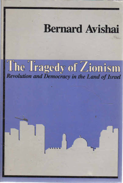 The Tragedy of Zionism : Revolution and Democracy in the Land of Israel