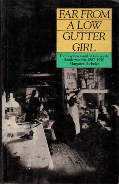 Far from a Low Gutter Girl: The Forgotten World of State Wards, South Australia, 1887-1940