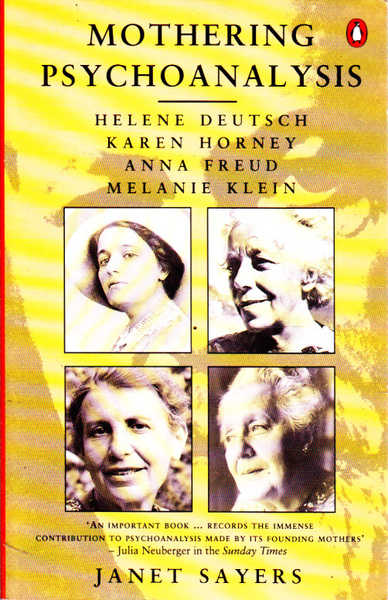 Mothering Psychoanalysis: Helene Deutsch, Karen Horney, Anna Freud and Elaine Klein