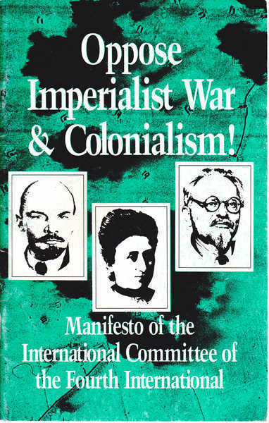 Oppose Imperialist War and Colonialism! Manifesto of the International Committee of the Fourth International: Manifesto of the International Committee of the Fourth International