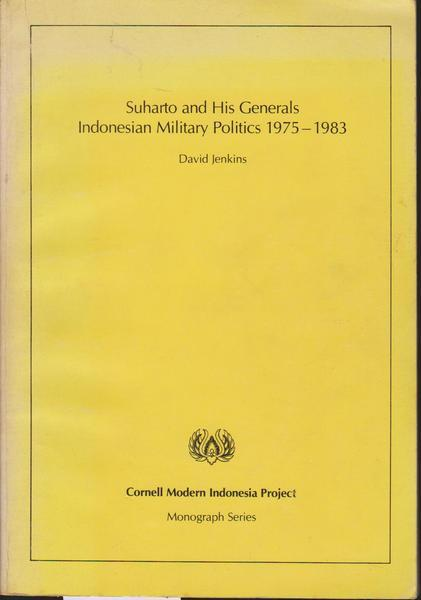 Suharto and His Generals: Indonesian Military Politics 1975-1983