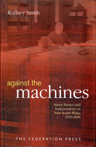 Against the Machines: Minor Parties and Independents in New South Wales, 1910-2006