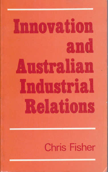 Innovation and Australian Industrial Relations: Aspects of the Arbitral Experience, 1945-1980