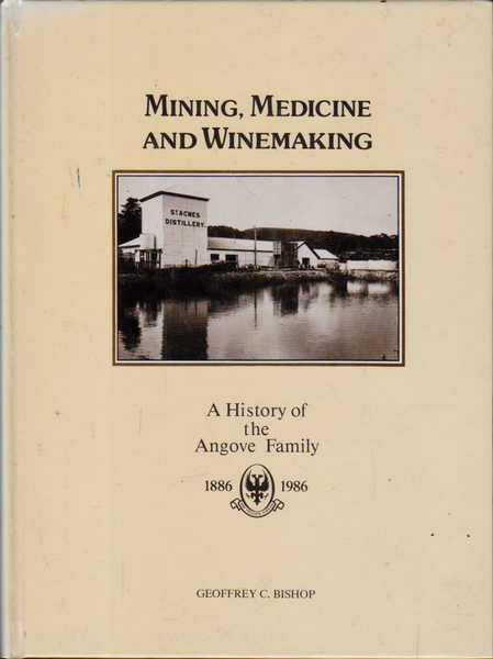 Mining, Medicine and Winemaking: A History of the Angove Family 1886-1986