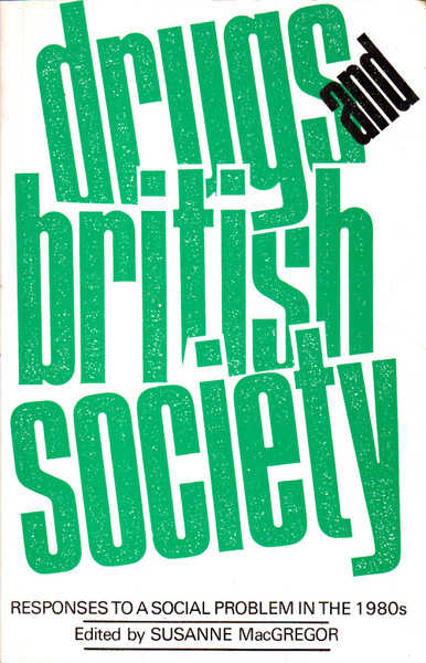 Drugs and British Society: Responses to a Social Problem in the Eighties (1980s)