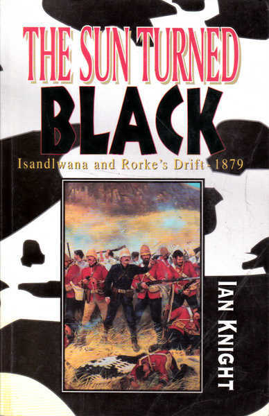 The Sun Turned Black: Isandlwana and Rorke's Drift 1879
