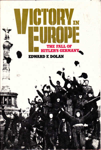Victory in Europe: The Fall of Hitler's Germany