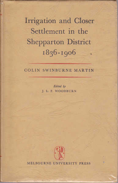 Irrigation and Closer Settlement in the Shepparton District 1836-1906