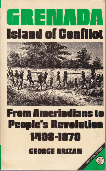 Grenada Island of Conflict: From Amerindians to People's Revolution, 1498-1979