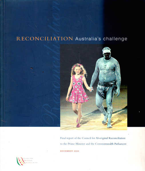 Reconciliation: Australia's Challenge: Final Report of the Council for Aboriginal Reconciliation to the Prime Minister and the Commonwealth Parliament
