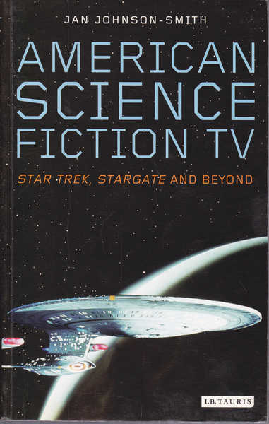 American Science Fiction TV : Star Trek, Stargate and Beyond